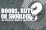 Boobs, Butt…? Part 2!